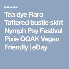 Tea dye Rara Tattered bustle skirt Nymph Psy Festival Pixie OOAK Vegan Friendly | eBay