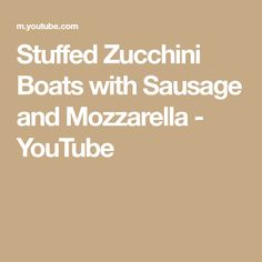 Stuffed Zucchini Boats with Sausage and Mozzarella - YouTube Zucchini Boat Recipes, Zucchini Boats, Sausage Stuffed Zucchini, Mozzarella, The Creator, Dishes, Youtube, Tablewares, Youtubers