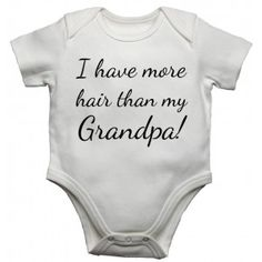 I Have More Hair Than My Grandpa Baby Vests Bodysuits Baby Grows