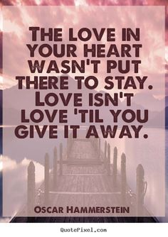 Diy picture quotes about love - The love in your heart wasn't put there to stay...