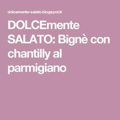 DOLCEmente SALATO: Bignè con chantilly al parmigiano