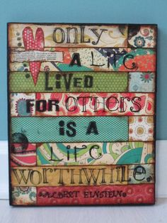 Only a life lived for others is a life worthwhile mixed media canvas Mixed Media Canvas, Mixed Media Collage, Collage Art, Collage Ideas, Altered Canvas, Altered Art, Art Journal Pages, Art Journals, Paper Art