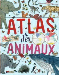"""""""Atlas des animaux"""", Emmanuelle Tchoukriel, Virginie Aladjidi, Editions Albin Michel Jeunesse, Dés 6 ans"""