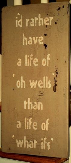 I'd rather have a life of 'oh wells' than a life... | Unknown Picture Quotes, Famous Picture Quotes by Unknown