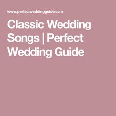 Choosing Classic Wedding Songs Or Traditional For Your Walk Down The Aisle Is Becoming Less Of A Choice
