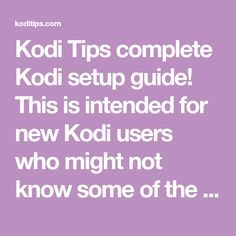Kodi Tips complete Kodi setup guide! This is intended for new Kodi users who might not know some of the tricks to get a fully functional Kodi setup.