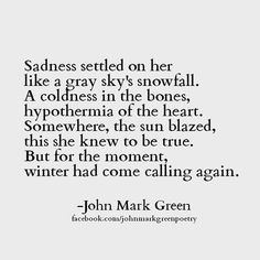 Sadness had settled on her like a gray sky's snowfall... quote about #depression by John Mark Green #johnmarkgreen