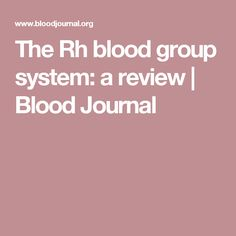 The Rh blood group system: a review | Blood Journal
