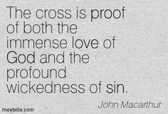 The cross is proof of both the immense love of God and the profound wickedness of sin. Description from meetville.com. I searched for this on bing.com/images