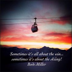 """My favorite quote: """"Sometimes it's all about the win... Sometimes it's about the skiing!"""" - Bode Miller"""