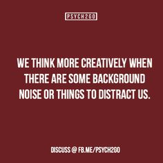 psych2go:  Source| Facebook The source article references studies that suggest that having some background noise can help you think. Let us know if you think this is true!