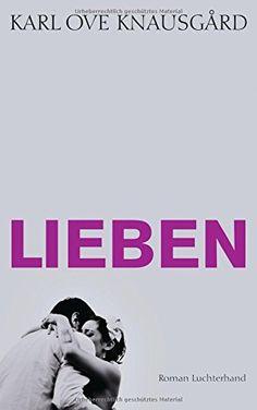 Lieben: Roman (Das autobiographische Projekt, Band 2) von Karl Ove Knausgård