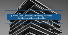 Glass has always been a favorite with the Architectural Design Drafters, modern-day technology has made it even more useful now. The post discusses some of the modern usages of the age-old material as a building material using Architectural Design Drafting.