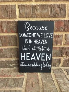 Remembering loved ones at your wedding. This sign is perfect! It measures approx. 7 1/4x11 and states:  Because Someone We Love Is In Heaven Theres A Little Bit Of Heaven At Our Wedding Today  All of our signs are custom made with durable MDF so they will never warp or have knots show through over time. They are first hand painted then layered with high quality vinyl lettering. We seal every one with a matte finish to ensure your enjoyment. Each sign comes with a saw tooth hanger on the back…