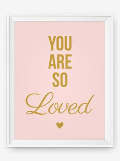 You are so Loved print - via DTLL.