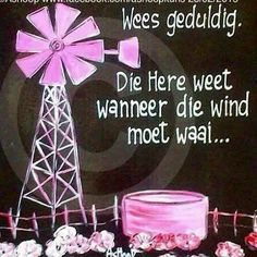 die Here weet wanneer die wind moet waai. Heart Quotes, Words Quotes, Sayings, Inspirational Qoutes, Motivational, Farm Paintings, Afrikaanse Quotes, Goeie More, Life Thoughts
