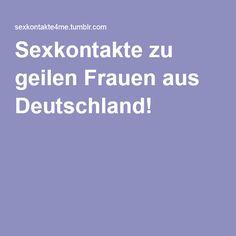 Sexkontakte zu geilen Frauen aus Deutschland!