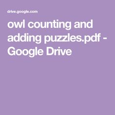owl counting and adding puzzles. Owl Classroom, Winter Activities, Google Drive, Counting, Puzzles, Homeschool, Pdf, Woodland Creatures, Puzzle