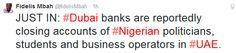 NIGERIAN TOP SECRET: Dubai banks reportedly closing accounts of Nigeria...