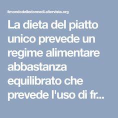 La dieta del piatto unico prevede un regime alimentare abbastanza equilibrato che prevede l'uso di frutta e verdura,perdi fino a 5 kg
