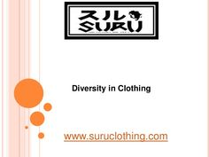 Trust http://www.suruclothing.com/ to come up with a huge diversity in clothing as compared to the regular clothing outlets which you usually visit for shopping.