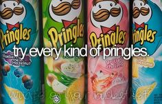 56-Try every kind of Pringles.