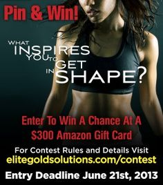 Elite Gold Solution's Get In Shape Contest.  For Rules on how to win the $300 gift card go to www.elitegoldsolutions.com/contest