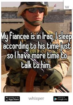 My fiancee is in Iraq, I sleep according to his time just so I have more time to talk to him.