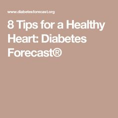 8 Tips for a Healthy Heart: Diabetes Forecast®