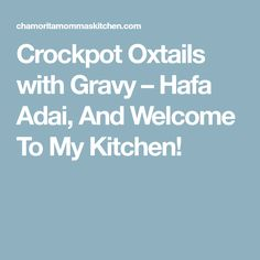 Crockpot Oxtails with Gravy – Hafa Adai, And Welcome To My Kitchen!