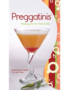 Preggatinis: mixology for the Mom-to-Be.
