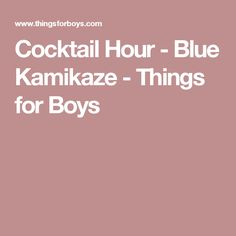 Cocktail Hour - Blue Kamikaze - Things for Boys