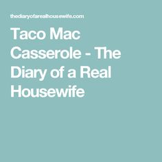 Taco Mac Casserole - The Diary of a Real Housewife