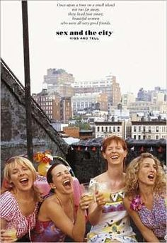 Sex and the City. Obsessed. Doesn't matter if you're in love or going through heartbreak...these girls are there.