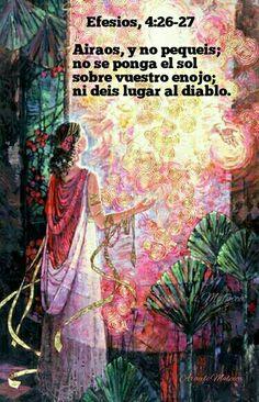 Efesios, 4:26-27,, Airaos, y no pequéis; no se ponga el sol sobre vuestro enojo; ni deis lugar al diablo.