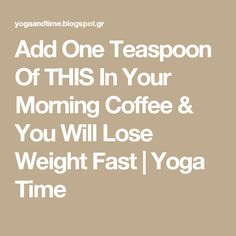 Add One Teaspoon Of THIS In Your Morning Coffee & You Will Lose Weight Fast | Yoga Time