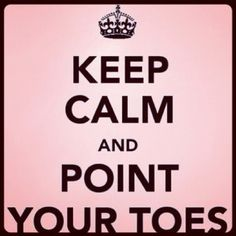 Keep Calm and Point Your Toes.