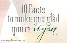 10 Facts That Will Make You Glad That You're Vegan