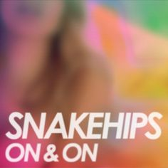 Snakehips Ft. George Maple   On & On