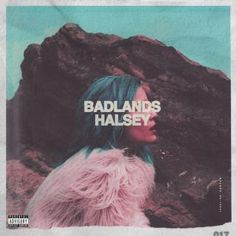 "Halsey : Badlands. This album is amazing and I would recommend it everyone. R: ""I'm in love"""