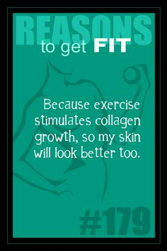 365 Reasons to Get Fit - #179 - #fitness #motivation #inspiration    Because exercise stimulates collagen growth, so my skin will look better too.