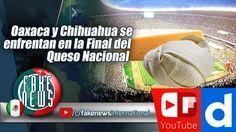 Oaxaca y Chihuahua se enfrentan en la Final del Queso Nacionalhttps://igg.me/at/FakeNEWS/x/16643782