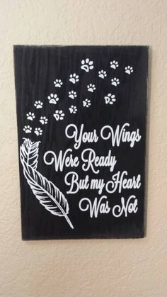 Your Wings were Ready But my Heart Was Not with Paw prints Wood sign, Pet Sign, Memorial Wood sign, Rustic Wood Sign, Dog or Cat Memorial by CreaTiveVinylDezign on Etsy https://www.etsy.com/listing/256169688/your-wings-were-ready-but-my-heart-was