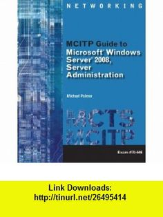 Lab Manual for Palmers MCITP Guide to Microsoft Windows Server 2008, Server Administration, Exam #70-646 (Networking (Course Technology)) (9781423902829) Michael Palmer , ISBN-10: 1423902823  , ISBN-13: 978-1423902829 ,  , tutorials , pdf , ebook , torrent , downloads , rapidshare , filesonic , hotfile , megaupload , fileserve