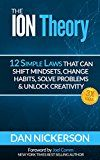 Free Kindle Book -   The ION Theory: 12 Simple Laws That Can Shift Mindsets, Change Habits, Solve Problems & Unlock Creativity.  Plus 3X Focus Check more at http://www.free-kindle-books-4u.com/self-helpfree-the-ion-theory-12-simple-laws-that-can-shift-mindsets-change-habits-solve-problems-unlock-creativity-plus-3x-focus/