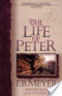The Life of Peter: Fisherman, Disciple, Apostle - F. B. Meyer, Lance Wubbels - Google Books