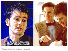 """I'm a time traveler, I point and laugh at archeologists."" -the 10th Doctor"