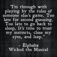 Through playing by the rules of someone else's game...Elphaba, Wicked the Musical
