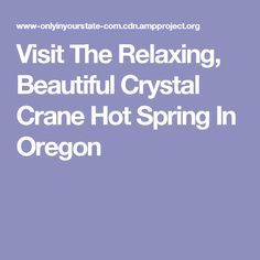 Visit The Relaxing, Beautiful Crystal Crane Hot Spring In Oregon