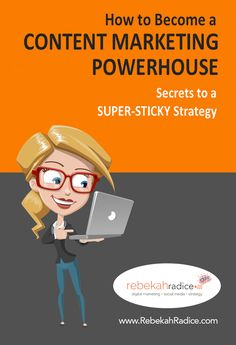 Become a Content Marketing Powerhouse: Secrets to a Super-Sticky Strategy